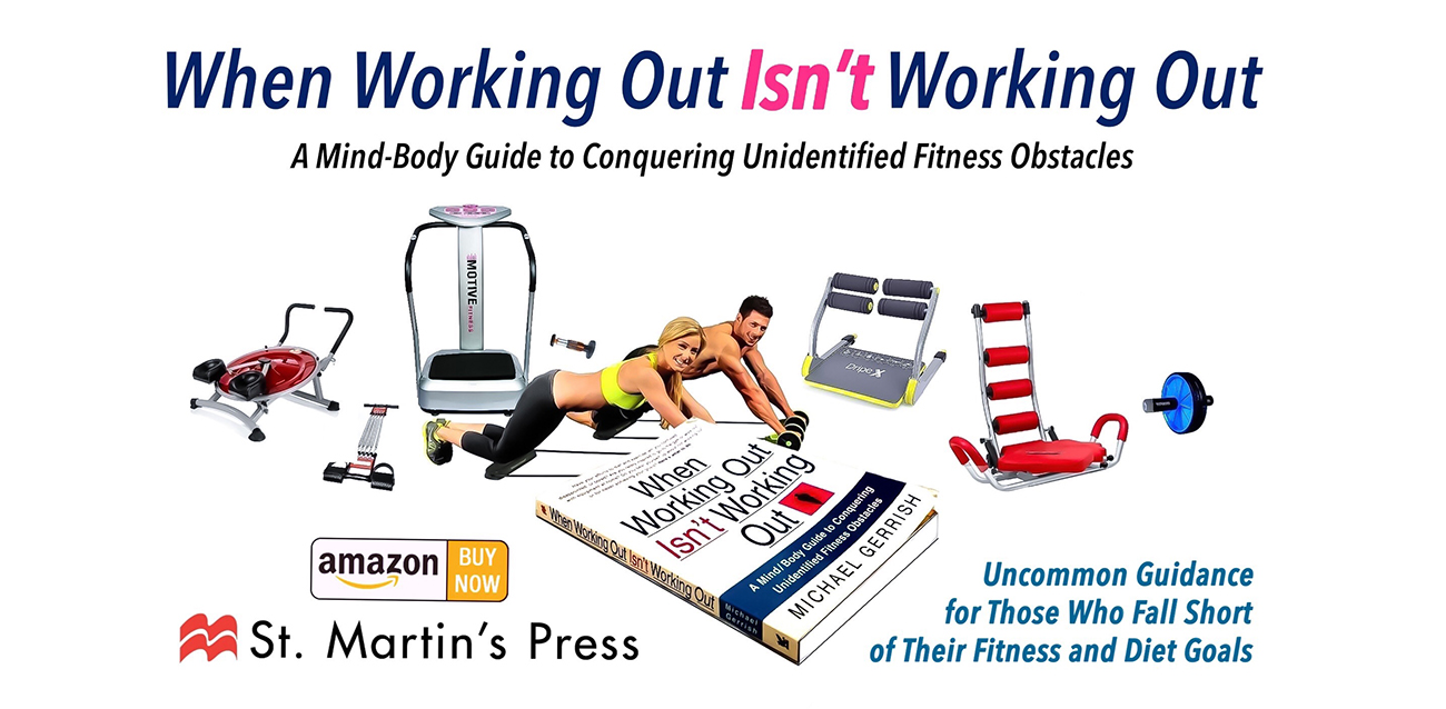 When Working Out Isn't Working Out by Michael Gerrish